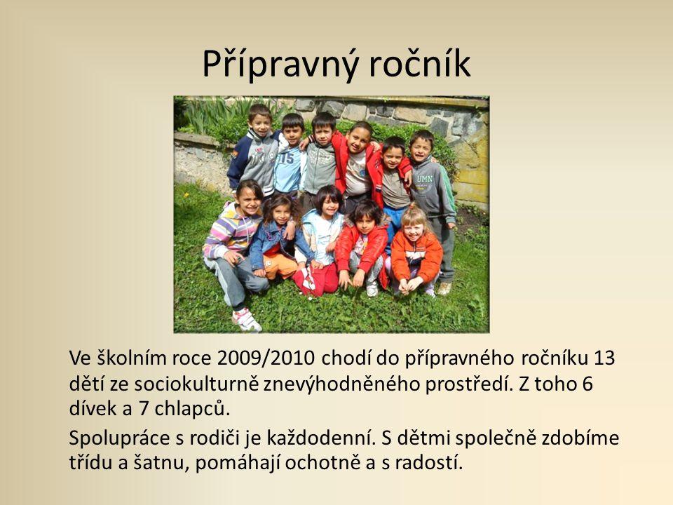 Přípravný ročník Ve školním roce 2009/2010 chodí do přípravného ročníku 13 dětí ze sociokulturně znevýhodněného prostředí. Z toho 6 dívek a 7 chlapců.