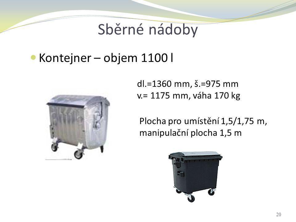 Sběrné nádoby dl.=1360 mm, š.=975 mm v.= 1175 mm, váha 170 kg Plocha pro umístění 1,5/1,75 m, manipulační plocha 1,5 m 20  Kontejner – objem 1100 l