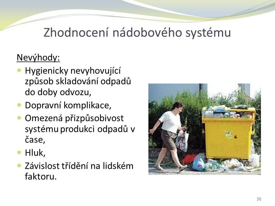 Zhodnocení nádobového systému Nevýhody:  Hygienicky nevyhovující způsob skladování odpadů do doby odvozu,  Dopravní komplikace,  Omezená přizpůsobi