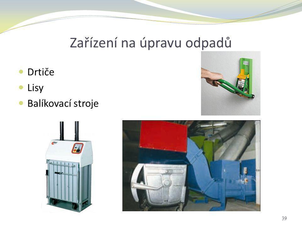 Zařízení na úpravu odpadů  Drtiče  Lisy  Balíkovací stroje 39