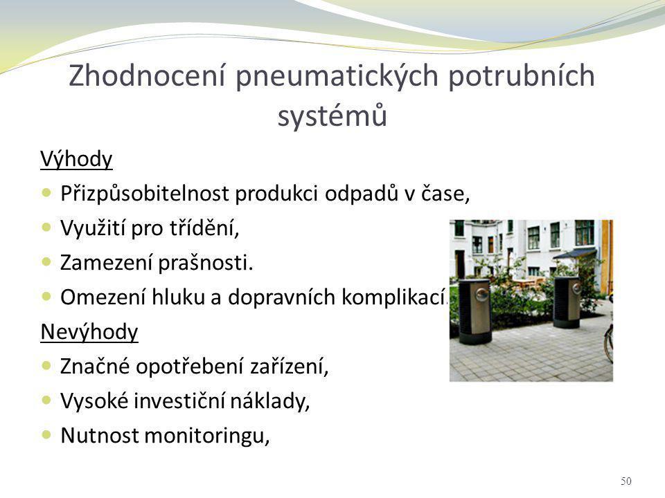 Zhodnocení pneumatických potrubních systémů Výhody  Přizpůsobitelnost produkci odpadů v čase,  Využití pro třídění,  Zamezení prašnosti.  Omezení