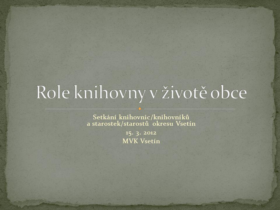 Setkání knihovnic/knihovníků a starostek/starostů okresu Vsetín 15. 3. 2012 MVK Vsetín