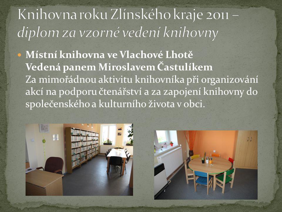  Místní knihovna ve Vlachové Lhotě Vedená panem Miroslavem Častulíkem Za mimořádnou aktivitu knihovníka při organizování akcí na podporu čtenářství a za zapojení knihovny do společenského a kulturního života v obci.