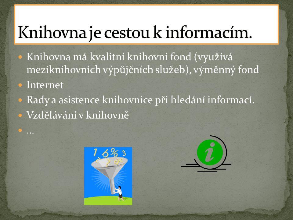  Knihovna má kvalitní knihovní fond (využívá meziknihovních výpůjčních služeb), výměnný fond  Internet  Rady a asistence knihovnice při hledání informací.