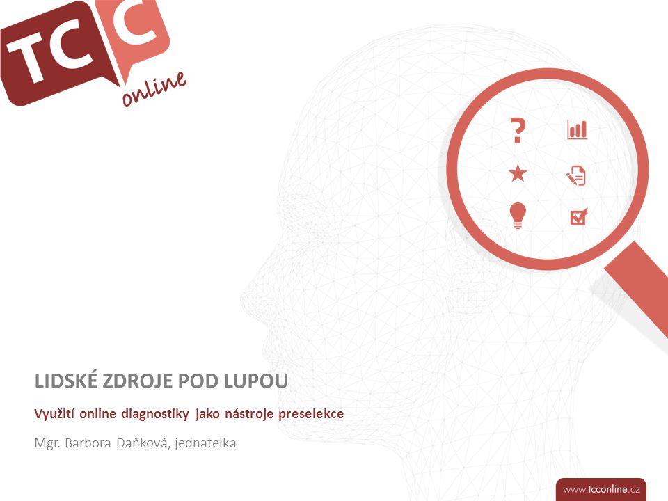 LIDSKÉ ZDROJE POD LUPOU Využití online diagnostiky jako nástroje preselekce Mgr.