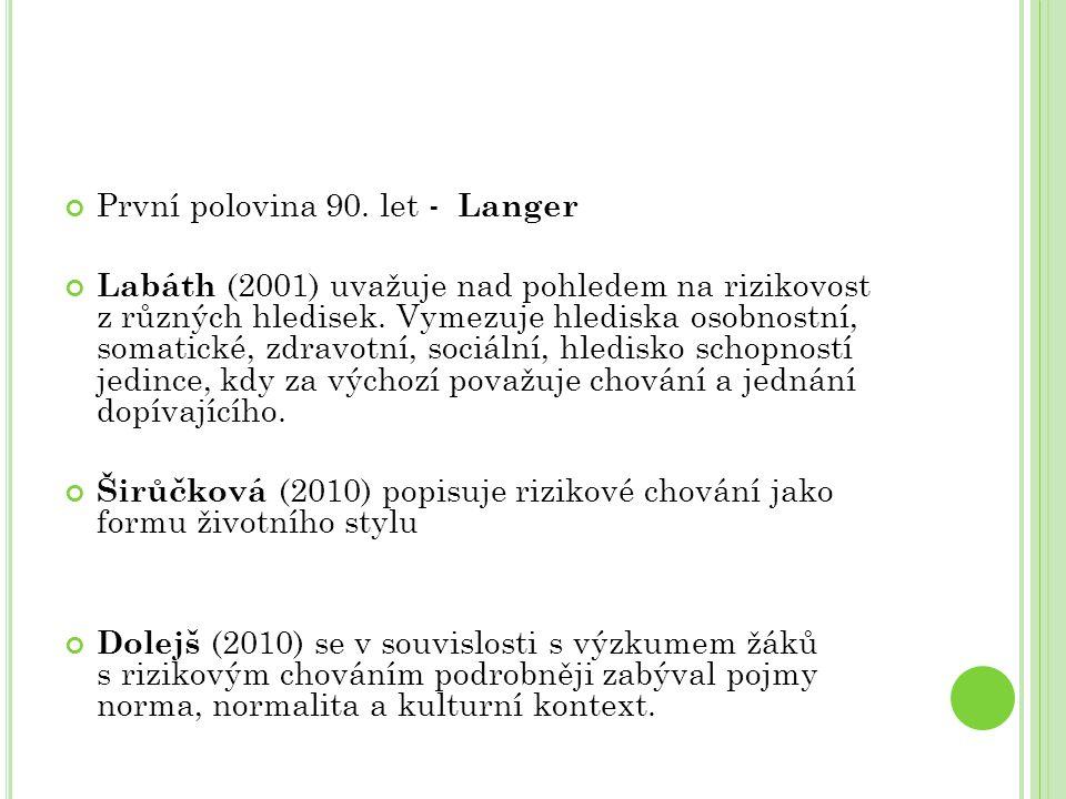První polovina 90. let - Langer Labáth (2001) uvažuje nad pohledem na rizikovost z různých hledisek. Vymezuje hlediska osobnostní, somatické, zdravotn