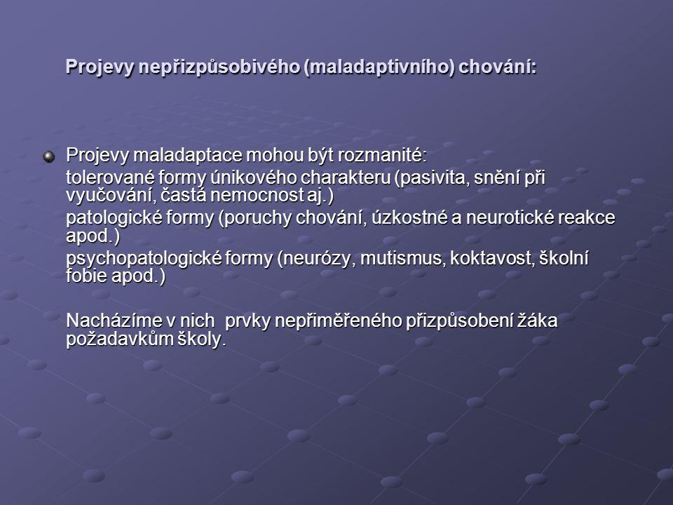 Projevy nepřizpůsobivého (maladaptivního) chování: Projevy nepřizpůsobivého (maladaptivního) chování: Projevy maladaptace mohou být rozmanité: tolerov