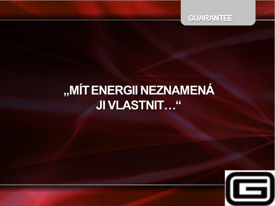 "GUARANTEE ""MÍT ENERGII NEZNAMENÁ JI VLASTNIT…"