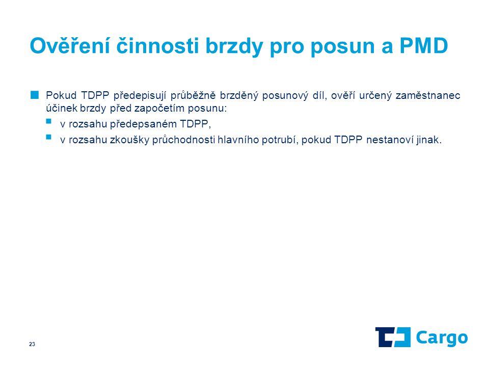 Ověření činnosti brzdy pro posun a PMD ■ Pokud TDPP předepisují průběžně brzděný posunový díl, ověří určený zaměstnanec účinek brzdy před započetím po