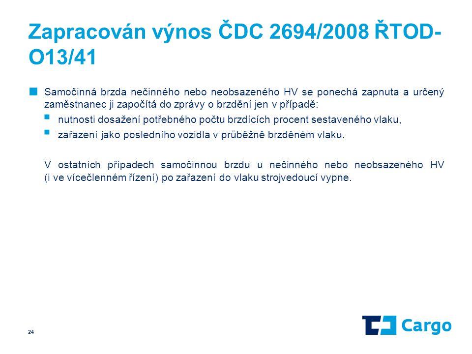 Zapracován výnos ČDC 2694/2008 ŘTOD- O13/41 ■ Samočinná brzda nečinného nebo neobsazeného HV se ponechá zapnuta a určený zaměstnanec ji započítá do zp