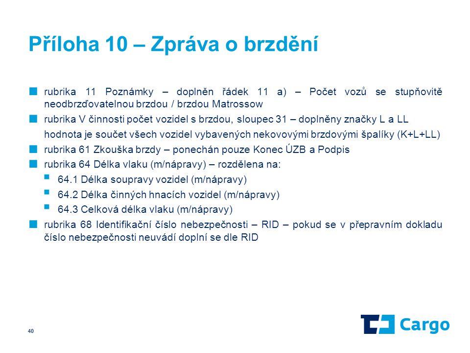 Příloha 10 – Zpráva o brzdění ■ rubrika 11 Poznámky – doplněn řádek 11 a) – Počet vozů se stupňovitě neodbrzďovatelnou brzdou / brzdou Matrossow ■ rub