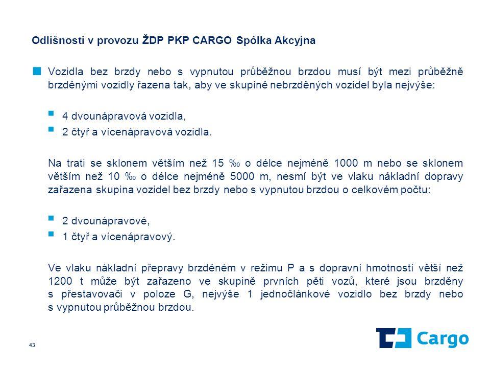 Odlišnosti v provozu ŽDP PKP CARGO Spólka Akcyjna ■ Vozidla bez brzdy nebo s vypnutou průběžnou brzdou musí být mezi průběžně brzděnými vozidly řazena