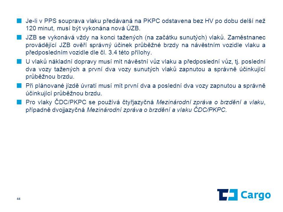 ■ Je-li v PPS souprava vlaku předávaná na PKPC odstavena bez HV po dobu delší než 120 minut, musí být vykonána nová ÚZB. ■ JZB se vykonává vždy na kon