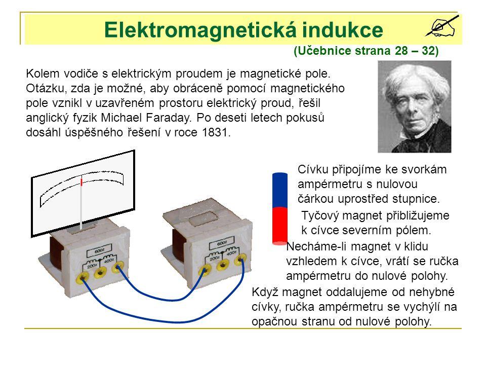 Elektromagnetická indukce (Učebnice strana 28 – 32) Kolem vodiče s elektrickým proudem je magnetické pole. Otázku, zda je možné, aby obráceně pomocí m