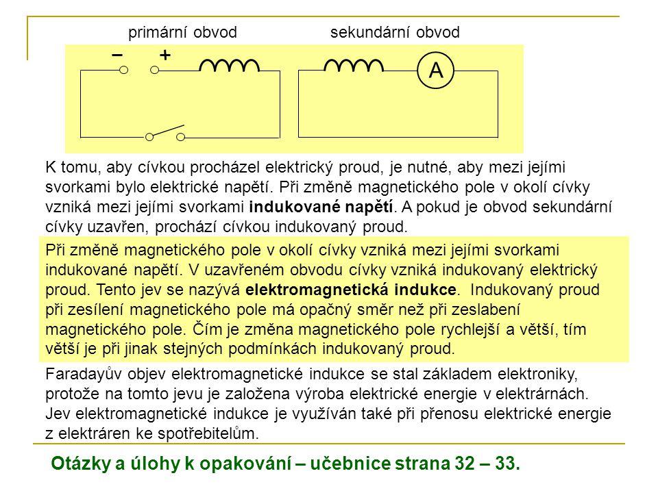 Při změně magnetického pole v okolí cívky vzniká mezi jejími svorkami indukované napětí. V uzavřeném obvodu cívky vzniká indukovaný elektrický proud.