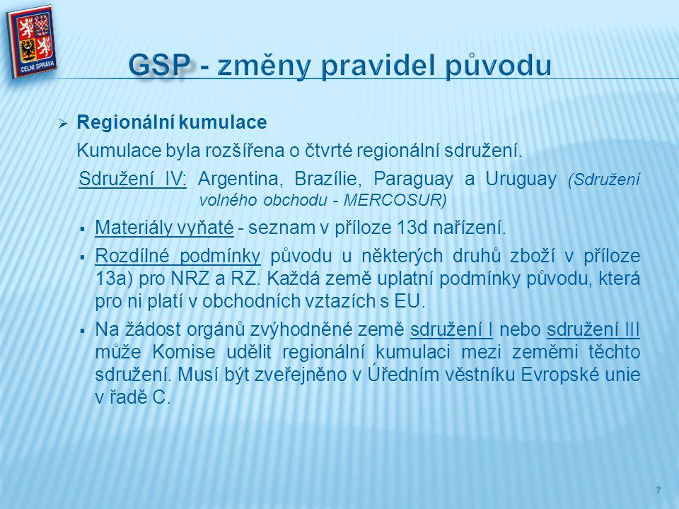  Regionální kumulace Kumulace byla rozšířena o čtvrté regionální sdružení. Sdružení IV: Argentina, Brazílie, Paraguay a Uruguay (Sdružení volného obc