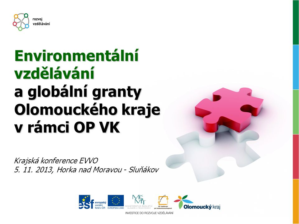 Krajská konference EVVO 5. 11. 2013, Horka nad Moravou - Sluňákov Environmentální vzdělávání a globální granty Olomouckého kraje v rámci OP VK