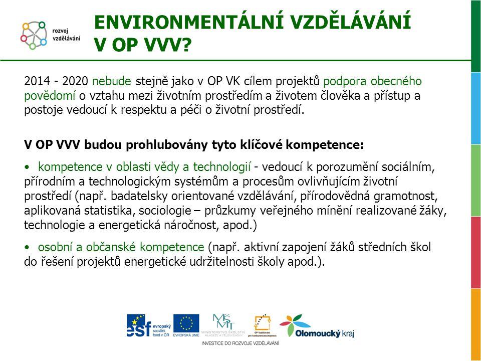 ENVIRONMENTÁLNÍ VZDĚLÁVÁNÍ V OP VVV? 2014 - 2020 nebude stejně jako v OP VK cílem projektů podpora obecného povědomí o vztahu mezi životním prostředím