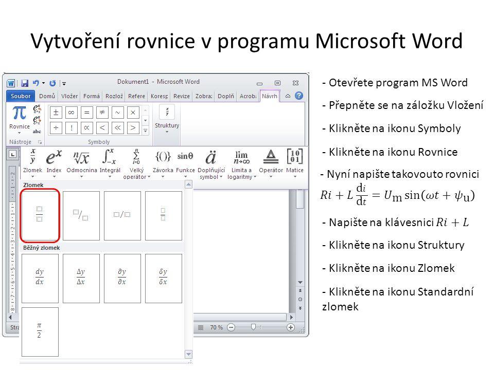 Vytvoření rovnice v programu Microsoft Word - Otevřete program MS Word - Přepněte se na záložku Vložení - Klikněte na ikonu Symboly - Klikněte na ikon