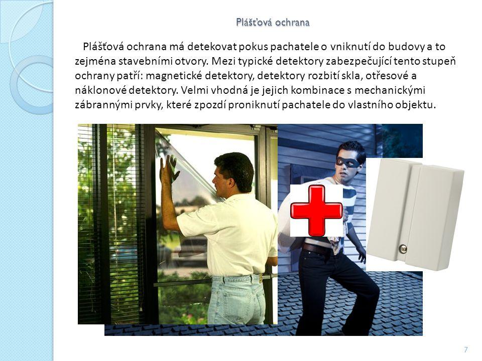 Plášťová ochrana 7 Plášťová ochrana má detekovat pokus pachatele o vniknutí do budovy a to zejména stavebními otvory.