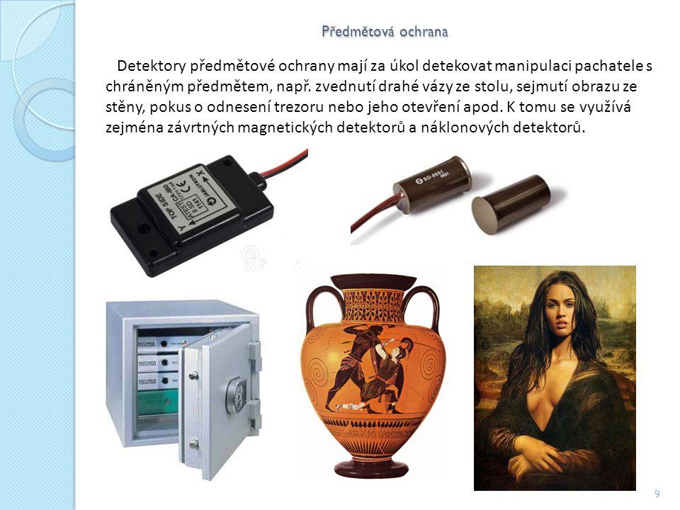 Předmětová ochrana 9 Detektory předmětové ochrany mají za úkol detekovat manipulaci pachatele s chráněným předmětem, např.