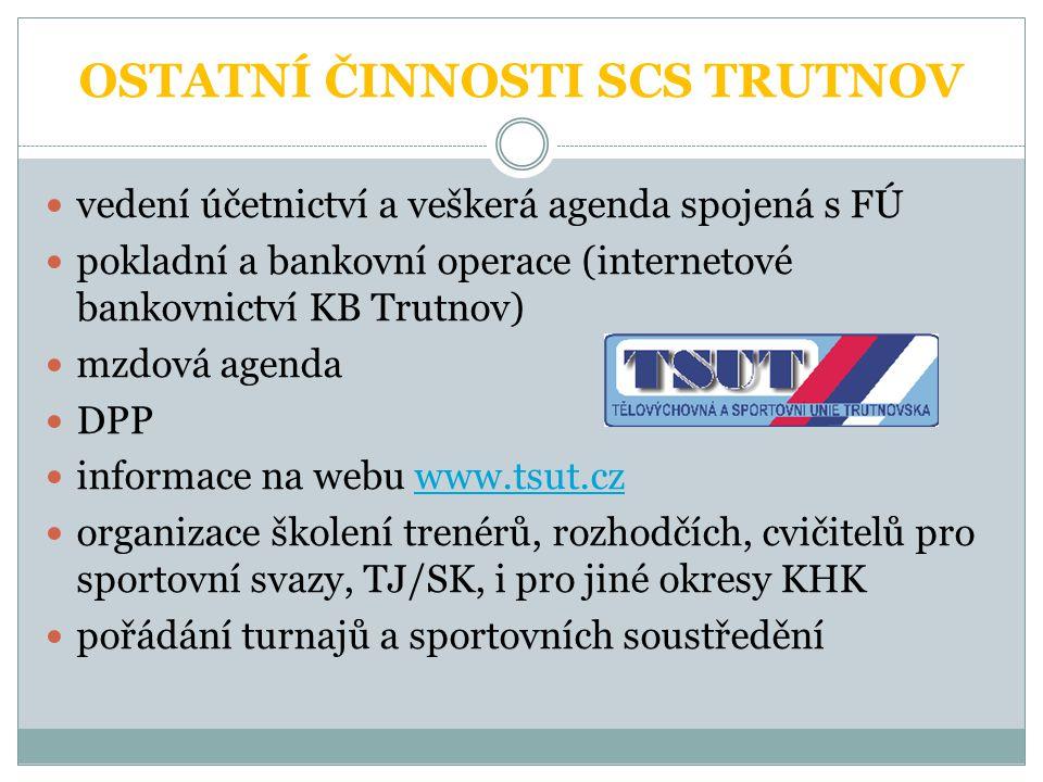 OSTATNÍ ČINNOSTI SCS TRUTNOV  vedení účetnictví a veškerá agenda spojená s FÚ  pokladní a bankovní operace (internetové bankovnictví KB Trutnov)  m