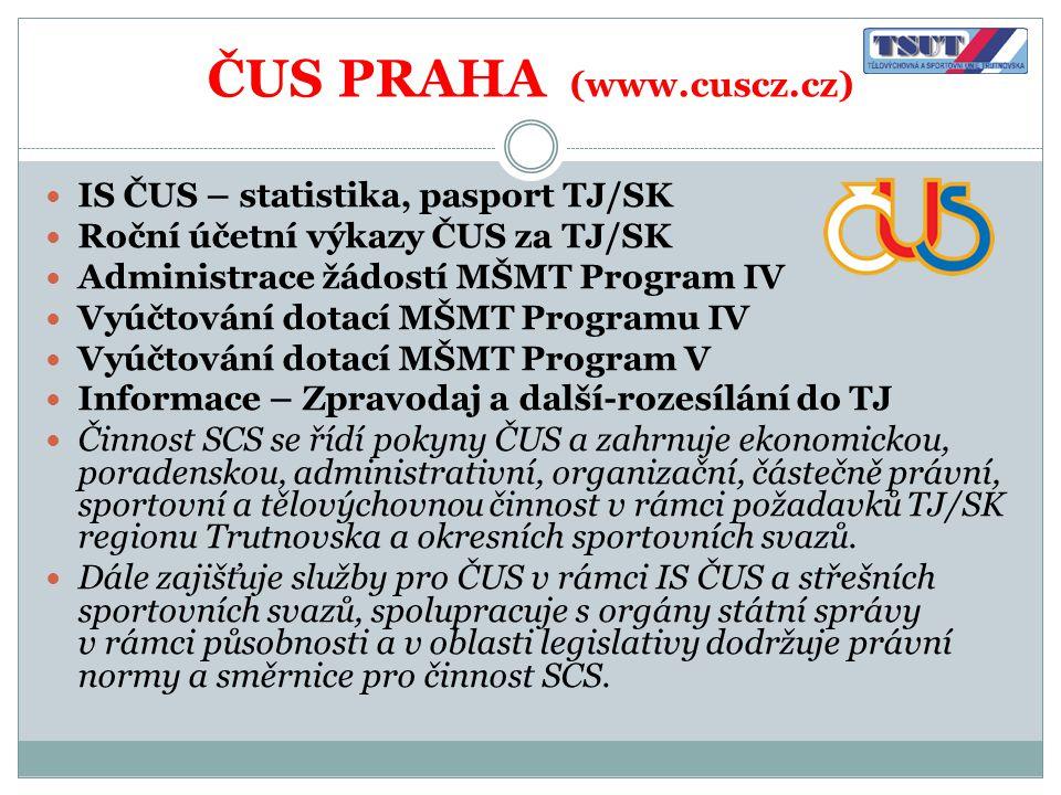 ČUS PRAHA (www.cuscz.cz)  IS ČUS – statistika, pasport TJ/SK  Roční účetní výkazy ČUS za TJ/SK  Administrace žádostí MŠMT Program IV  Vyúčtování d