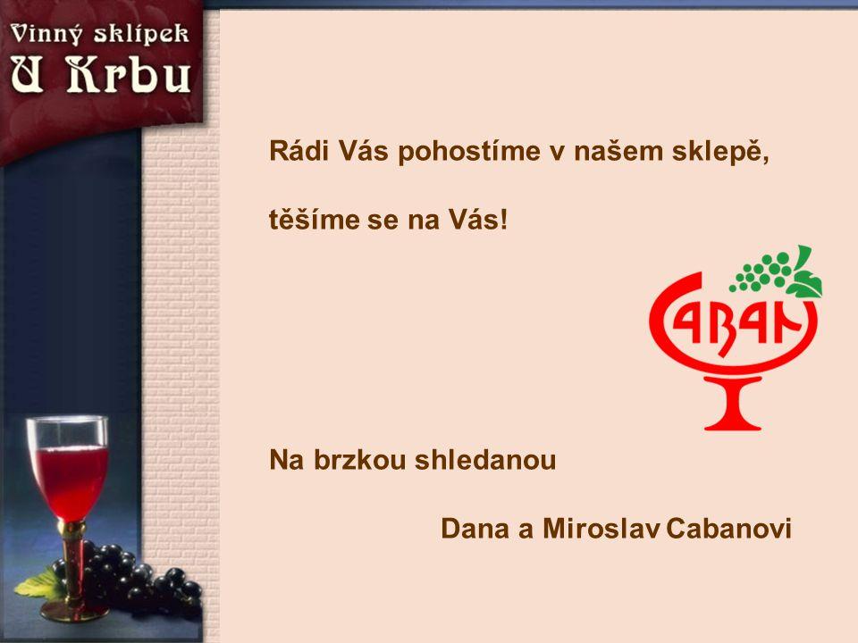 Rádi Vás pohostíme v našem sklepě, těšíme se na Vás! Na brzkou shledanou Dana a Miroslav Cabanovi