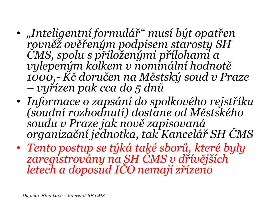 """• """"Inteligentní formulář"""" musí být opatřen rovněž ověřeným podpisem starosty SH ČMS, spolu s přiloženými přílohami a vylepeným kolkem v nominální hodn"""