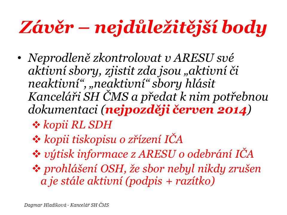 """Závěr – nejdůležitější body • Neprodleně zkontrolovat v ARESU své aktivní sbory, zjistit zda jsou """"aktivní či neaktivní"""", """"neaktivní"""" sbory hlásit Kan"""