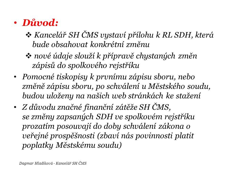 • Důvod:  Kancelář SH ČMS vystaví přílohu k RL SDH, která bude obsahovat konkrétní změnu  nové údaje slouží k přípravě chystaných změn zápisů do spo