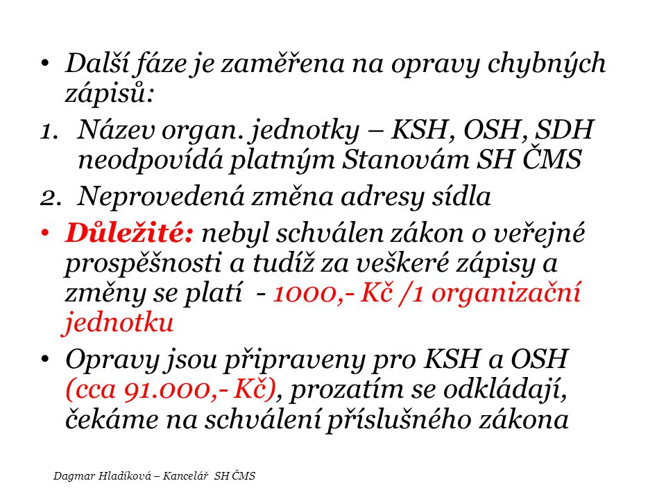 • Další fáze je zaměřena na opravy chybných zápisů: 1.Název organ. jednotky – KSH, OSH, SDH neodpovídá platným Stanovám SH ČMS 2.Neprovedená změna adr