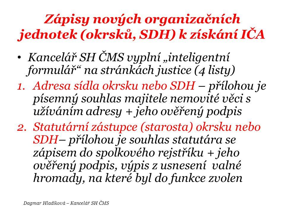 """Zápisy nových organizačních jednotek (okrsků, SDH) k získání IČA • Kancelář SH ČMS vyplní """"inteligentní formulář"""" na stránkách justice (4 listy) 1.Adr"""