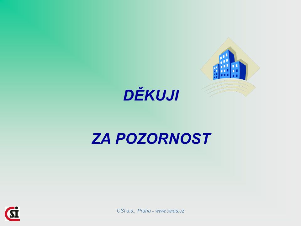 DĚKUJI ZA POZORNOST CSI a.s., Praha - www.csias.cz