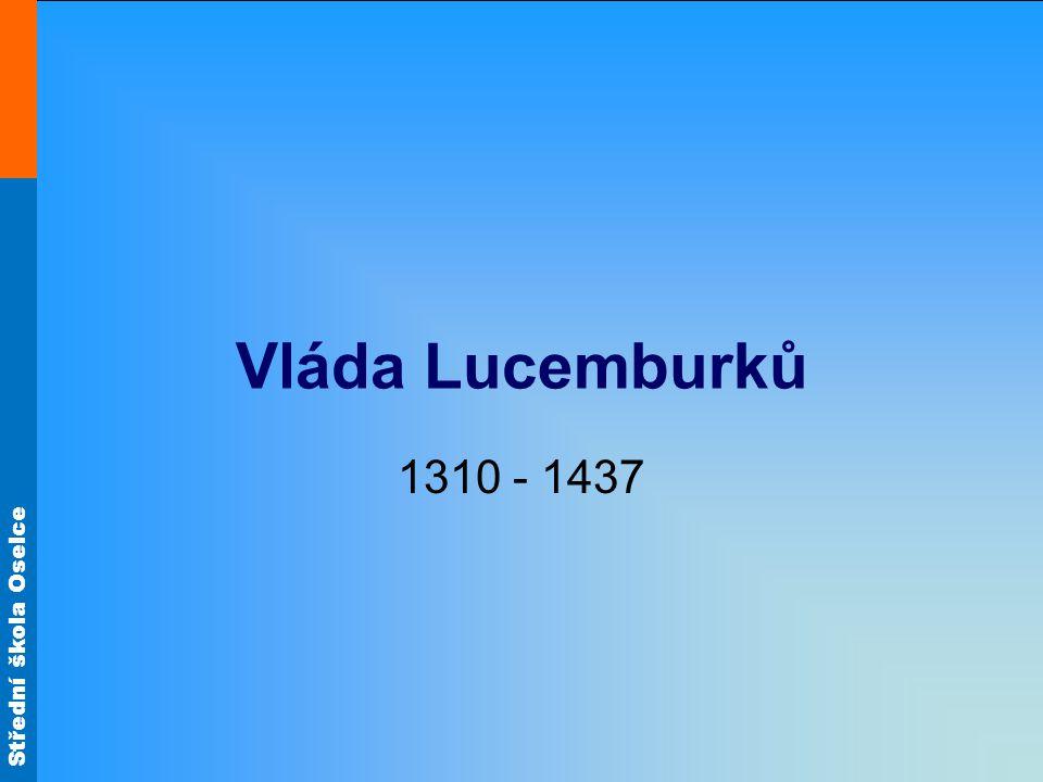 Střední škola Oselce Vláda Lucemburků 1310 - 1437