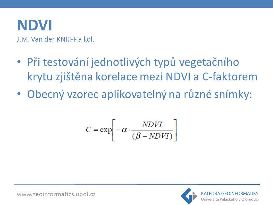 www.geoinformatics.upol.cz NDVI J.M. Van der KNIJFF a kol. • Při testování jednotlivých typů vegetačního krytu zjištěna korelace mezi NDVI a C-faktore