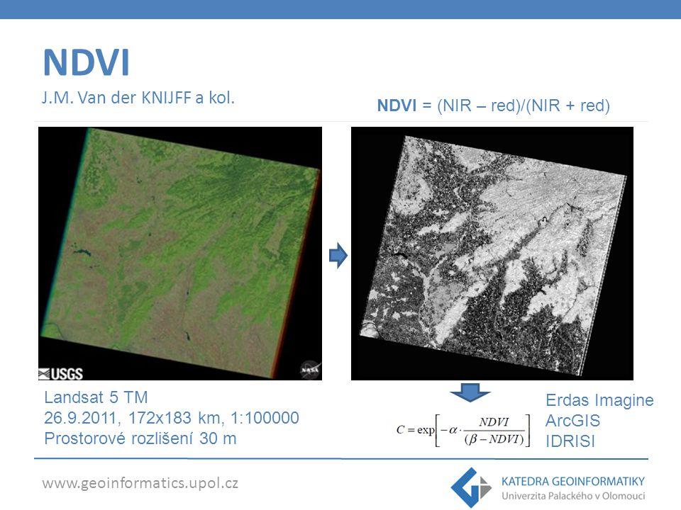 www.geoinformatics.upol.cz NDVI J.M. Van der KNIJFF a kol. Landsat 5 TM 26.9.2011, 172x183 km, 1:100000 Prostorové rozlišení 30 m Erdas Imagine ArcGIS
