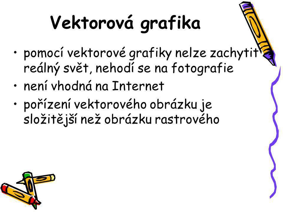 Vektorová grafika •pomocí vektorové grafiky nelze zachytit reálný svět, nehodí se na fotografie •není vhodná na Internet •pořízení vektorového obrázku je složitější než obrázku rastrového
