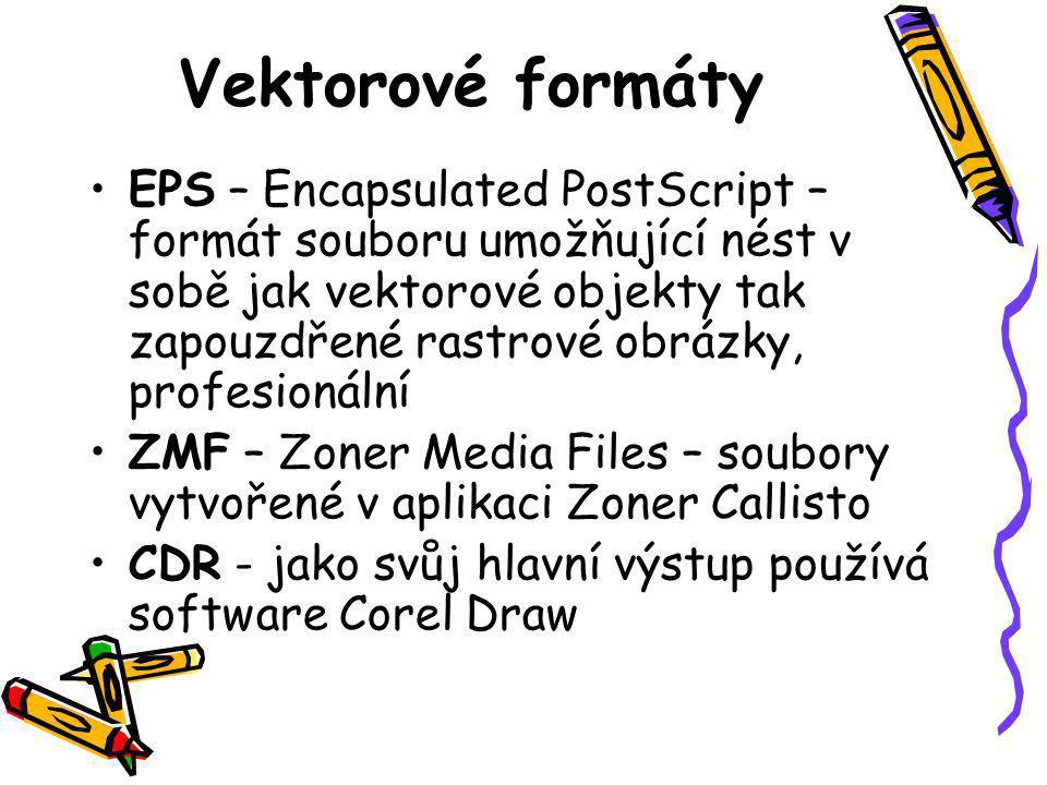 Vektorové formáty •EPS – Encapsulated PostScript – formát souboru umožňující nést v sobě jak vektorové objekty tak zapouzdřené rastrové obrázky, profesionální •ZMF – Zoner Media Files – soubory vytvořené v aplikaci Zoner Callisto •CDR - jako svůj hlavní výstup používá software Corel Draw