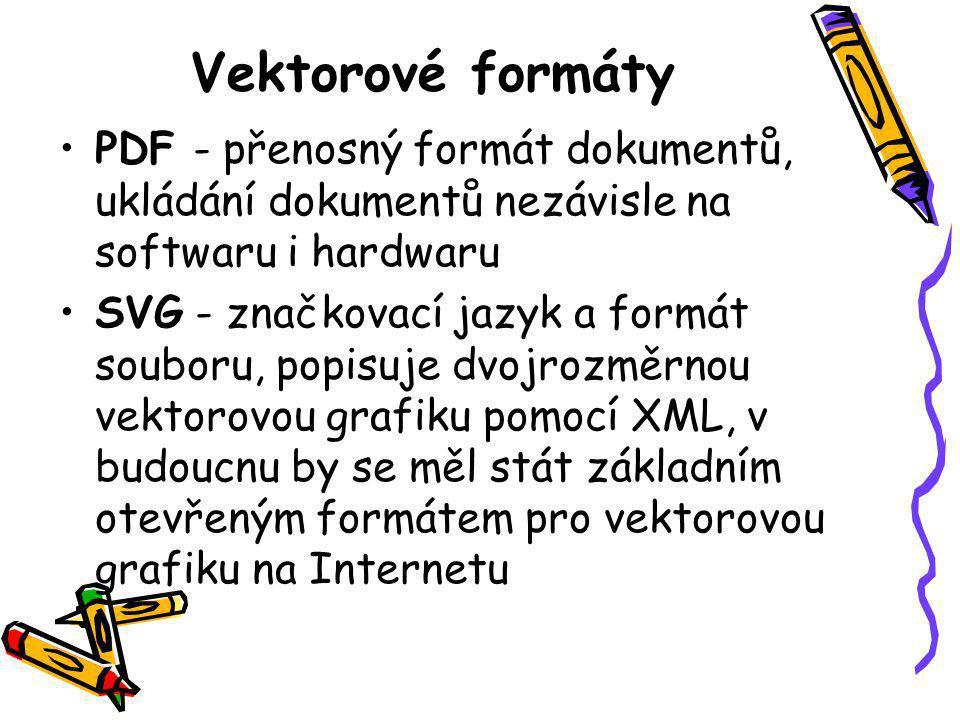 Vektorové formáty •PDF - přenosný formát dokumentů, ukládání dokumentů nezávisle na softwaru i hardwaru •SVG - značkovací jazyk a formát souboru, popisuje dvojrozměrnou vektorovou grafiku pomocí XML, v budoucnu by se měl stát základním otevřeným formátem pro vektorovou grafiku na Internetu