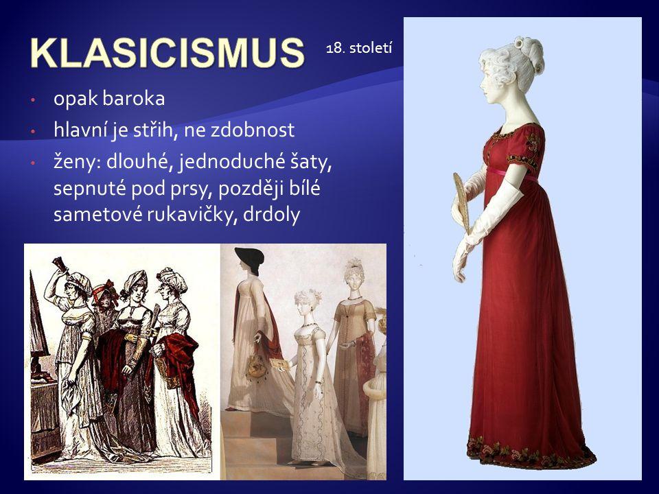 • opak baroka • hlavní je střih, ne zdobnost • ženy: dlouhé, jednoduché šaty, sepnuté pod prsy, později bílé sametové rukavičky, drdoly 18. století