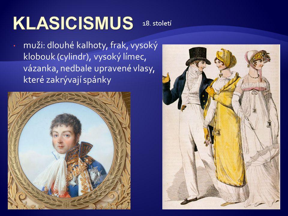 • muži: dlouhé kalhoty, frak, vysoký klobouk (cylindr), vysoký límec, vázanka, nedbale upravené vlasy, které zakrývají spánky 18. století