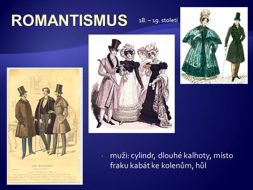 • muži: cylindr, dlouhé kalhoty, místo fraku kabát ke kolenům, hůl 18. – 19. století
