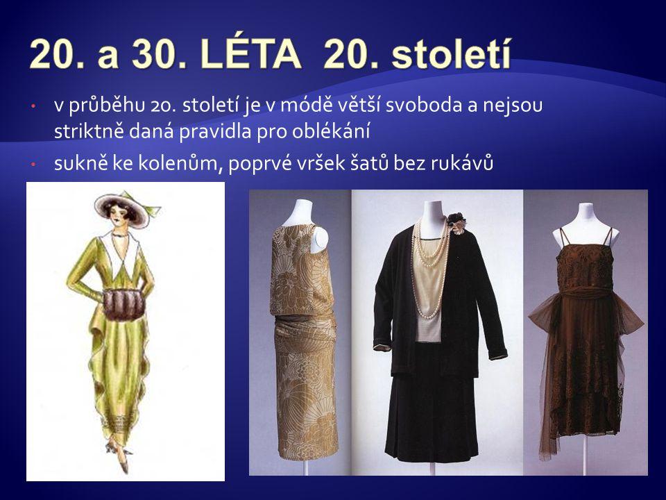 • v průběhu 20. století je v módě větší svoboda a nejsou striktně daná pravidla pro oblékání • sukně ke kolenům, poprvé vršek šatů bez rukávů
