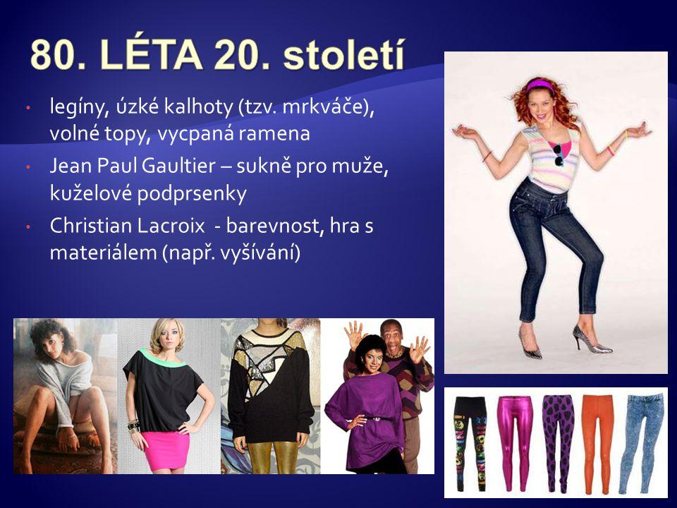 • legíny, úzké kalhoty (tzv. mrkváče), volné topy, vycpaná ramena • Jean Paul Gaultier – sukně pro muže, kuželové podprsenky • Christian Lacroix - bar
