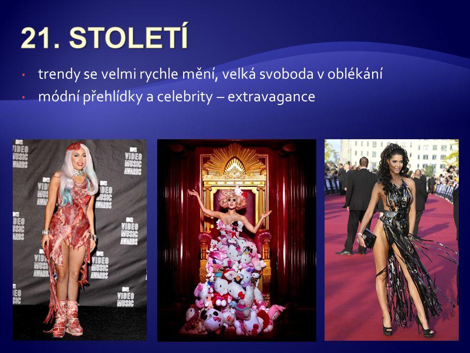 • trendy se velmi rychle mění, velká svoboda v oblékání • módní přehlídky a celebrity – extravagance