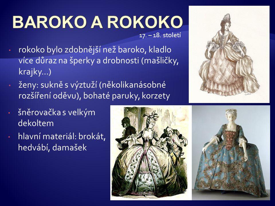 • rokoko bylo zdobnější než baroko, kladlo více důraz na šperky a drobnosti (mašličky, krajky…) • ženy: sukně s výztuží (několikanásobné rozšíření odě