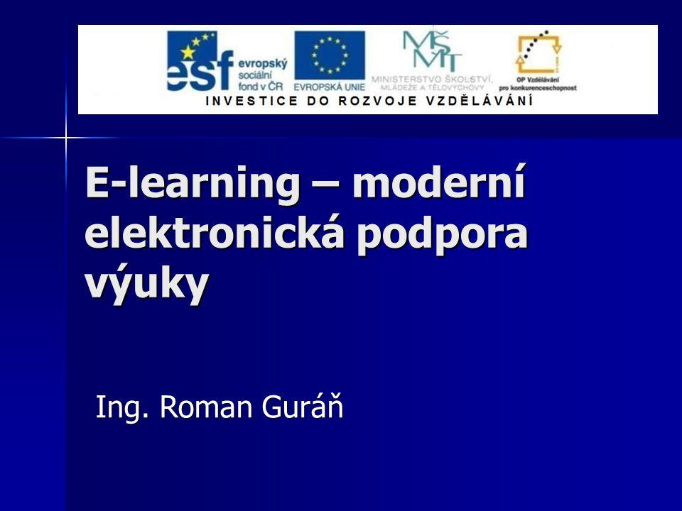 E-learning – moderní elektronická podpora výuky Ing. Roman Guráň