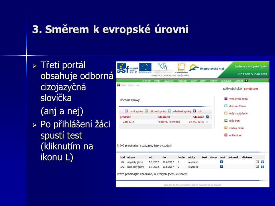 3. Směrem k evropské úrovni  Třetí portál obsahuje odborná cizojazyčná slovíčka (anj a nej) (anj a nej)  Po přihlášení žáci spustí test (kliknutím n