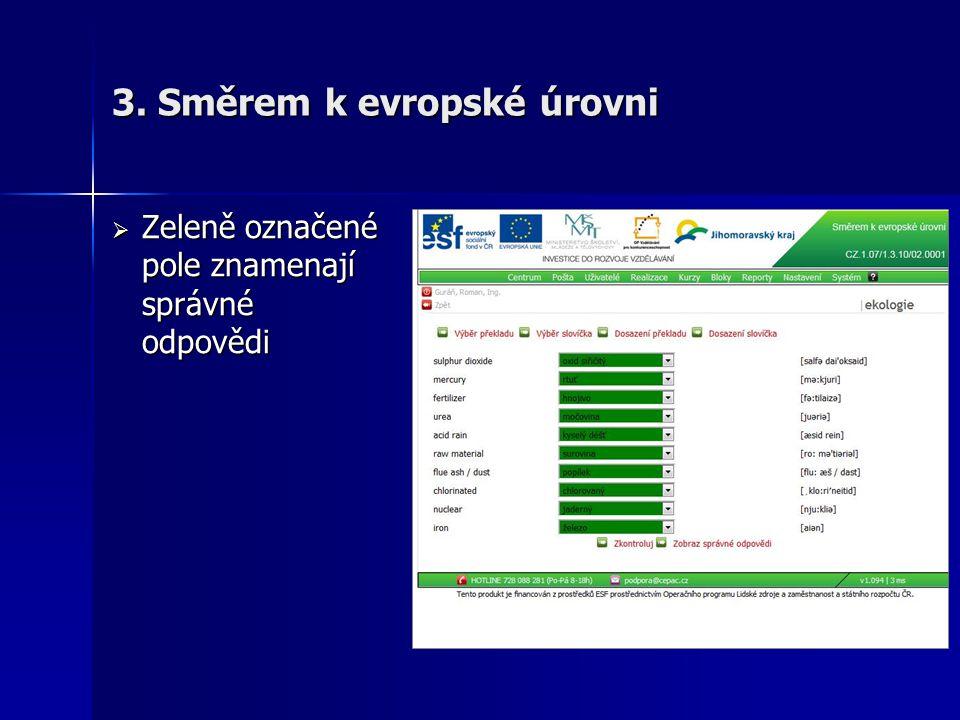  Zeleně označené pole znamenají správné odpovědi 3. Směrem k evropské úrovni